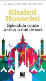 Cumpara ieftin Splendida cetate a celor o mie de sori/Khaled Hosseini