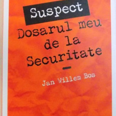 """"""" SUSPECT """" - DOSARUL MEU DE LA SECURITATE de JAN WILLEM BOS , 2013"""
