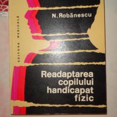 Readaptarea copilului handicapat fizic an 1976/289pag-  N.Robanescu