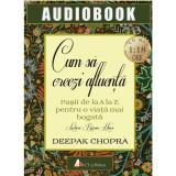Cum sa creezi afluenta - Audiobook | Deepak Chopra
