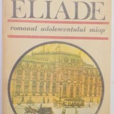 ROMANUL ADOLESCENTULUI MIOP de MIRCEA ELIADE , 1989