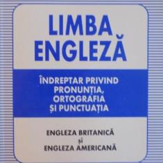 LIMBA ENGLEZA , INDREPTAR PRIVIND PRONUNTIA , ORTOGRAFIA SI PUNCTUATIA , ENGLEZA BRITANICA SI ENGLEZA AMERICANA de SANDA MARCOCI , ION VLADOIU