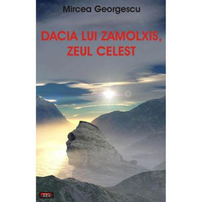 Dacia lui Zamolxis zeul celest - Mircea Georgescu foto