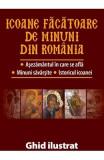 Icoane facatoare de minuni din Romania. Ghid ilustrat