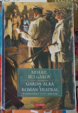 Mihail Bulgakov Garda Alba.Roman Teatral Insemnarile Unui Raposat Librarie