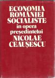 Ecoomia Romaniei socialiste in opera presedintelui Nicolae Ceausescu 520 pg