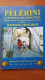 Pelerini la Santiago de Compostela- Ramona Venturini