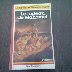 LE RADEAU DE MAHOMET - JEAN PIERRE PERONCEL HUGOZ (CARTE IN LIMBA FRANCEZA)