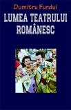 Lumea teatrului romanesc/Dumitru Furdui