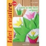 Lalele si alte flori origami. Idei creative 130 - H. Vass Ildiko