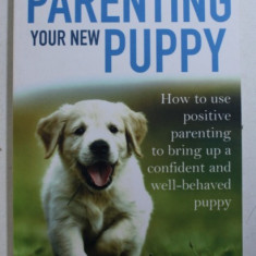 PARENTING YOUR NEW PUPPY by CAROLINE SPENCER & LESLEY HARRIS , 2016