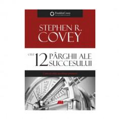 Cele 12 parghii ale succesului. Cum sa obtii excelenta primara - Stephen R. Covey