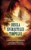 Insula sfarsitului timpului. Legenda Insulei San Borondon. O calatorie fascinanta spre paradisul pamantesc/Javier Gonzalez