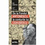 De la Fondul Antonescu, la conturile lui Ceausescu/Ion Cristoiu