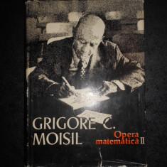 GRIGORE C. MOISIL - OPERA MATEMATICA volumul 2 (1980, editie cartonata)