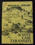Sebastian Moraru - Aceste case țărănești