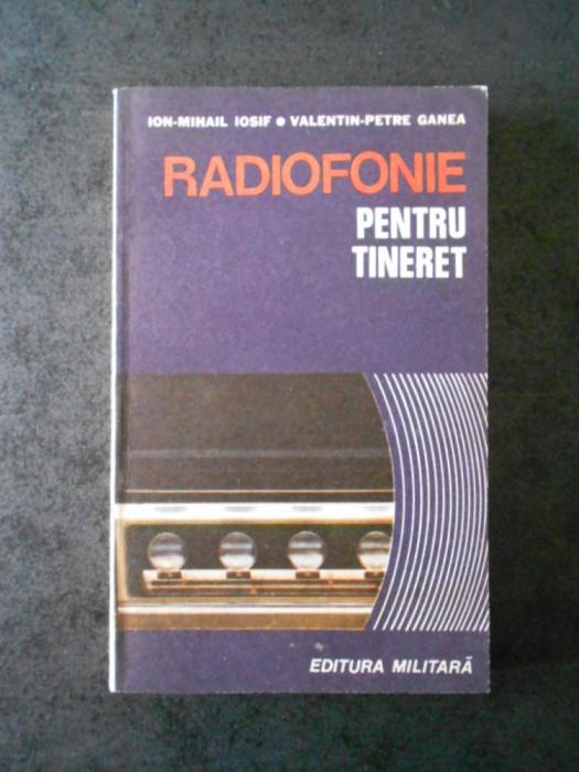 ION MIHAIL IOSIF - RADIOFONIE PENTRU TINERET