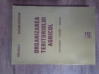 ORGANIZAREA TERITORIULUI AGRICOL , CONCEPTE , TRADITII , ISTORIE - ION BOLD foto