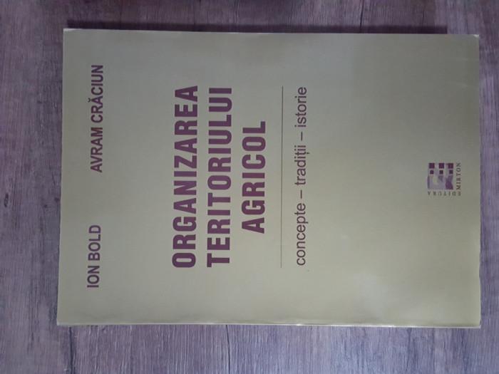 ORGANIZAREA TERITORIULUI AGRICOL , CONCEPTE , TRADITII , ISTORIE - ION BOLD