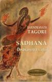 Sadhana - Desavarsirea vietii   Rabindranath Tagore