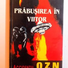 PRABUSIREA IN VIITOR - ACCIDENTUL OZN de WILLIAM P. SANDERS , 1997