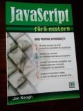Jim Keogh Javascript fara mistere Ghid pentru Autodidacti