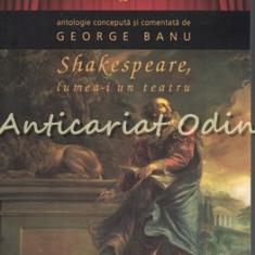 Shakespeare. Lumea-i Un Teatru - George Banu