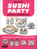 Sushi Party: Super Cute Sushi Made Easy!