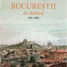 Bucurestii de altadata Vol. III 1885-1888 CONSTANTIN BACALBASA, Humanitas