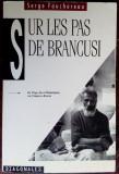 SERGE FAUCHEREAU: SUR LES PAS DE CONSTANTIN BRANCUSI/ED. CERCLE D'ART PARIS 1995, Alta editura