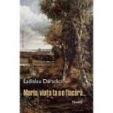 Maria, viata ta e o flacara… - Ladislau Dararadici