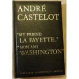 Andre castelot my friend la fayette mon ami washington / cu autograf