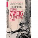 Exilul imposibil: Stefan Zweig la sfarsitul lumii