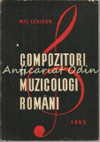 Compozitori Si Muzicologi Romani. Mic Lexicon - Viorel Cosma - Tiraj: 4640 Ex.