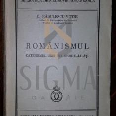 C. RADULESCU - MOTRU - ROMANISMUL CATEHISMUL UNEI NOI SPIRITUALITATI, 1936 - PRINCEPS!