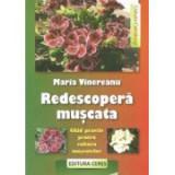 Redescopera muscata - Ghid practic pentru cultura muscatelor (Maria Vinereanu)