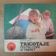 TRICOTAJE PENTRU COPII SI TINERET de GEORGETA STOEAN , Bucuresti 1985