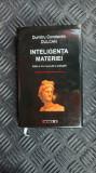 INTELIGENTA MATERIEI  -DUMITRU CONSTANTIN DULCAN /CARTEA ESTE CA NOUA