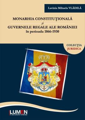 Monarhia constituțională și guvernele regale ale României în perioada 1866-1930 - Lavinia Mihaela VLĂDILĂ foto