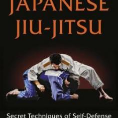 Japanese Jiu-Jitsu: Secret Techniques of Self-Defense
