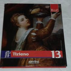 COLECTIA PICTORI DE GENIU ~ Tiziano, Nr.13 ~           Ed.ADEVARUL 2009