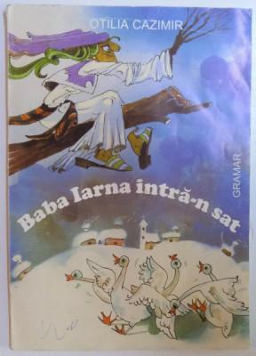 BABA IARNA INTRA - N SAT de OTILIA CAZIMIR , ilustratii de ANAMARIA SMIGHELSCHI , 2004 foto