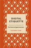Digital Etiquette Everything you wanted to know about modern manners but were afraid to ask