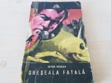 Greseala fatala-Sever Noran,1973. editura Militara, colectia Sfinx!