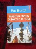 D6c Invatatura secreta de dincolo de yoga - Paul Brunton (carte noua)