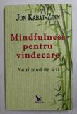MINDFULNESS PENTRU VINDECARE - NOUL MOD DE A FI de JON KABAT - ZINN , 2020