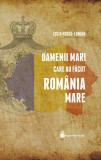 Oamenii mari care au facut Romania Mare   Lucia Hossu Longin
