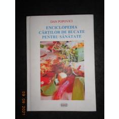 DAN POPOVICI - ENCICLOPEDIA CARTILOR DE BUCATE PENTRU SANATATE