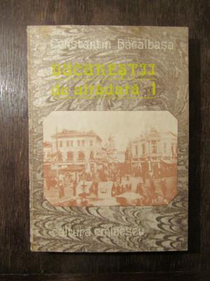 CONSTANTIN BACALBASA - BUCURESTII DE ALTADATA volumul 1 foto