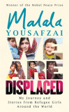 We Are Displaced My Journey and Stories from Refugee Girls Around the World - From Nobel Peace Prize Winner Malala Yousafzai